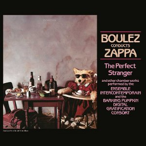 Boulez Conducts Zappa : The Perfect Stranger frank zappa