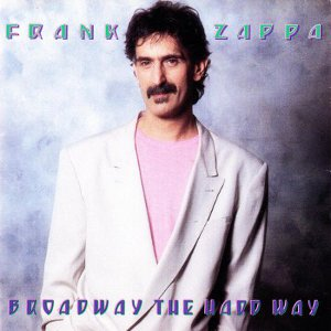 Broadway the Hard Way frank zappa