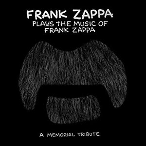 Frank Zappa Plays the Music of Frank Zappa : A Memorial Tribute